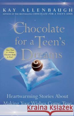 Chocolate for a Teen's Dreams: Heartwarming Stories about Making Your Wishes Come True Kay Allenbaugh 9780743237031