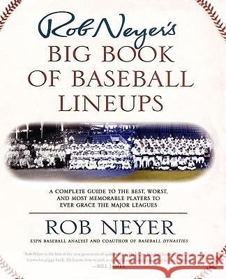 Rob Neyer's Big Book of Baseball Lineups: A Complete Guide to the Best, Worst, and Most Memorable Players to Ever Grace the Major Leagues Rob Neyer 9780743241748 Fireside Books