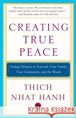 Creating True Peace: Ending Violence in Yourself, Your Family, Your Community, and the World Thich Nha 9780743245203