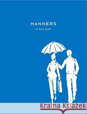 Manners: Always Gracious, Sometimes Irreverent Kate Spade Ruth Peltason Julia Leach 9780743250665