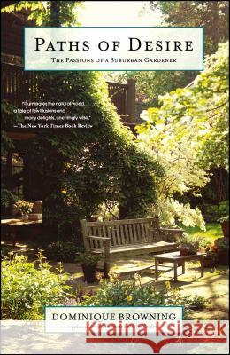 Paths of Desire: The Passions of a Suburban Gardener Dominique Browning 9780743251099 Scribner Book Company