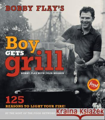 Bobby Flay's Boy Gets Grill: 125 Reasons to Light Your Fire! Bobby Flay Gentl & Hyers                            John Dolan 9780743254816