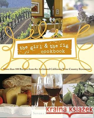 The Girl & the Fig Cookbook: More Than 100 Recipes from the Acclaimed California Wine Country Restaurant Sondra Bernstein 9780743255219