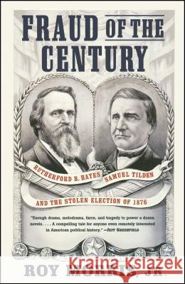 Fraud of the Century: Rutherford B. Hayes, Samuel Tilden, and the Stolen Election of 1876 Roy, Jr. Morris 9780743255523 Simon & Schuster