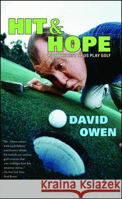 Hit & Hope: How the Rest of Us Play Golf David Owen 9780743261463