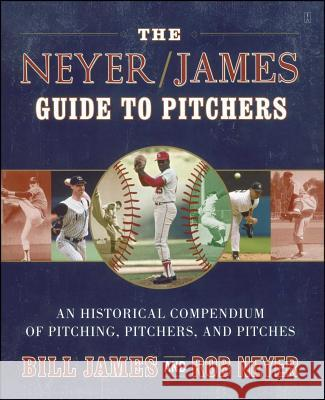 The Neyer/James Guide to Pitchers: An Historical Compendium of Pitching, Pitchers, and Pitches Bill James Rob Neyer 9780743261586