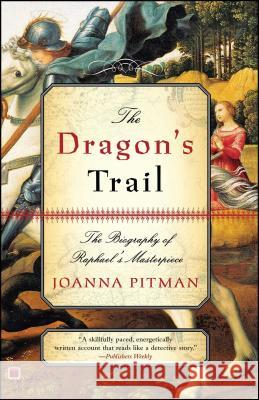 The Dragon's Trail : The Biography of Raphael's Masterpiece Joanna Pitman 9780743265140