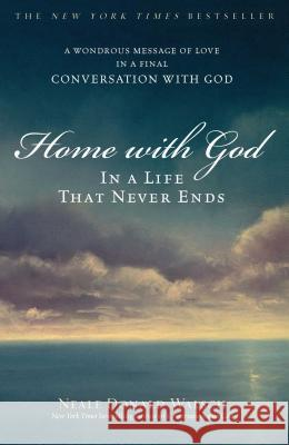 Home with God: In a Life That Never Ends Neale Donald Walsch 9780743267168