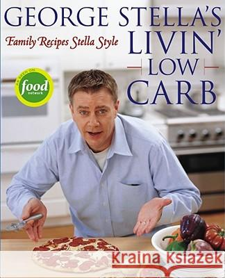 George Stella's Livin' Low Carb: Family Recipes Stella Style George Stella Cory Williamson 9780743269971