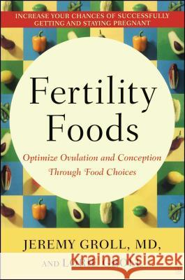Fertility Foods: Optimize Ovulation and Conception Through Food Choices Jeremy Groll Lorie Groll 9780743272810