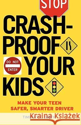 Crashproof Your Kids: Make Your Teen a Safer, Smarter Driver Timothy C. Smith 9780743277112