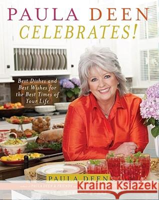 Paula Deen Celebrates!: Best Dishes and Best Wishes for the Best Times of Your Life Paula H. Deen Martha Nesbit 9780743278119