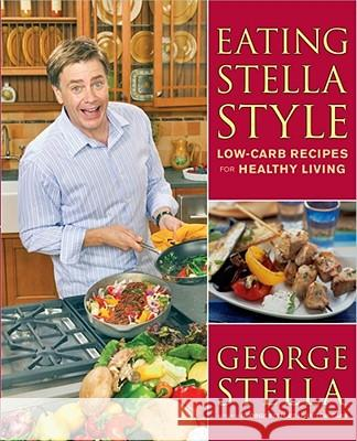 Eating Stella Style: Low-Carb Recipes for Healthy Living George Stella Christian Stella 9780743285216