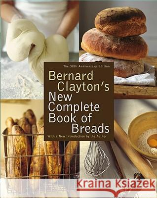 Bernard Clayton's New Complete Book of Breads Bernard, Jr. Clayton Donnie Cameron 9780743287098