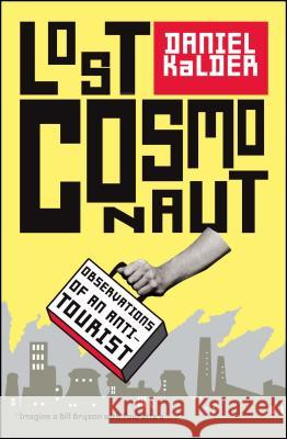 Lost Cosmonaut: Observations of an Anti-Tourist Daniel Kalder 9780743289948
