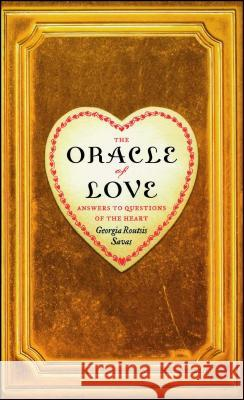 The Oracle of Love: Answers to Questions of the Heart Georgia Routsis Savas 9780743291989