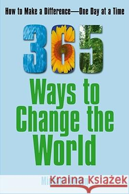 365 Ways to Change the World: How to Make a Difference-- One Day at a Time Michael Norton 9780743297783