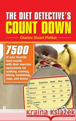 The Diet Detective's Count Down: 7500 of Your Favorite Food Counts with Their Exercise Equivalents for Walking, Running, Biking, Swimming, Yoga, and D Charles Stuart Platkin 9780743298001