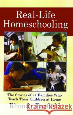 Real-Life Homeschooling: The Stories of 21 Families Who Teach Their Children at Home Rhonda Barfield 9780743442299