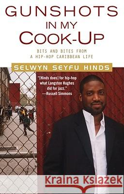 Gunshots in My Cook-Up: Bits and Bites from a Hip-Hop Caribbean Life Selwyn Seyfu Hinds 9780743451376