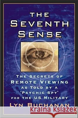 The Seventh Sense: The Secrets of Remote Viewing as Told by a