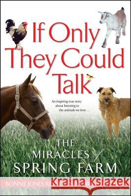 If Only They Could Talk : The Miracles of Spring Farm Bonnie Jones Reynolds Dawn E. Hayman 9780743464864