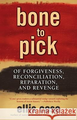 Bone to Pick : Of Forgiveness, Reconciliation, Reparation, and Revenge Ellis Cose 9780743470674