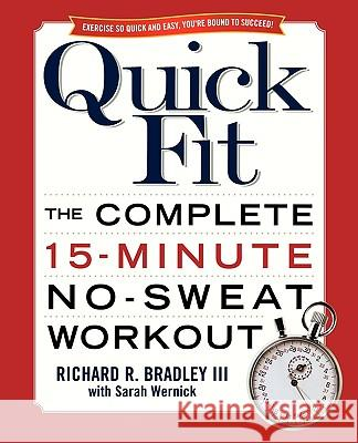 Quick Fit : The Complete 15-minute No-sweat Workout Richard R. Bradley Sarah Wernick 9780743471039