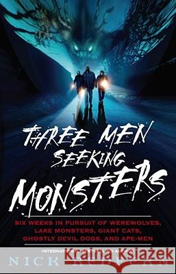 Three Men Seeking Monsters: Six Weeks in Pursuit of Werewolves, Lake Monsters, Giant Cats, Ghostly Devil Dogs, and Ape-Men Nick Redfern Nicholas Redfern 9780743482547