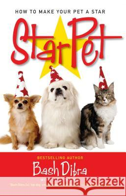 StarPet : How to Make Your Pet a Star Bash Dibra Bashkim Dibra 9780743491945