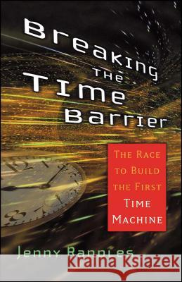 Breaking the Time Barrier: The Race to Build the First Time Machine Jenny Randles 9780743492591