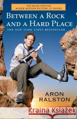 Between a Rock and a Hard Place Aron Ralston 9780743492829