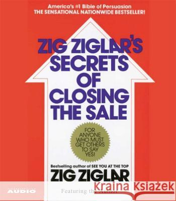 The Secrets of Closing the Sale - audiobook Zig Ziglar Zig Ziglar 9780743537254