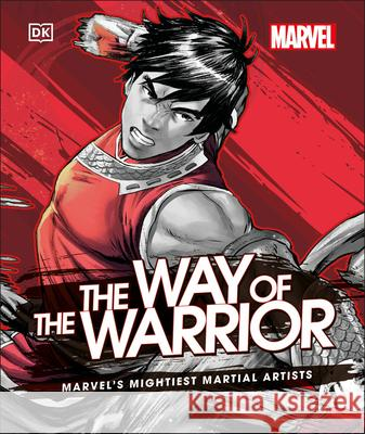 Marvel the Way of the Warrior: Meet the Marvel's Mightiest Martial Artists DK 9780744027198