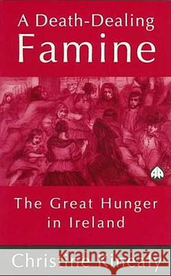 A Death-Dealing Famine: The Great Hunger in Ireland Christine Kinealy 9780745310749 PLUTO PRESS