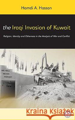 The Iraqi Invasion of Kuwait: Religion, Identity and Otherness in the Analysis of War and Conflict Hamdi Hassan 9780745314112