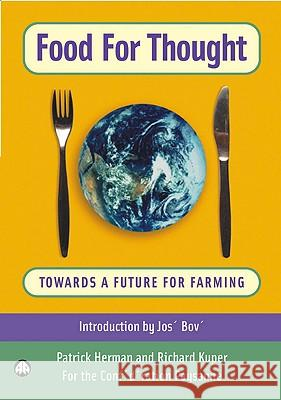 Food for Thought: Towards a Future for Farming Patrick Herman Richard Kuper 9780745320779