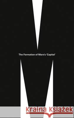 The Formation of Marx's 'Capital' Marcello Musto 9780745399614