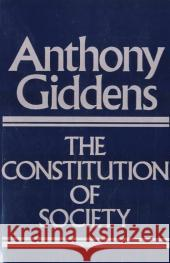 The Constitution of Society : Outline of the Theory of Structuration Anthony Giddens 9780745600079 0
