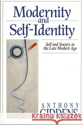 Modernity and Self-Identity : Self and Society in the Late Modern Age Anthony Giddens 9780745609324 0