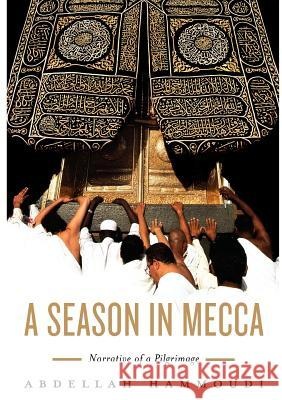 A Season in Mecca : Narrative of a Pilgrimage Abdellah Hammoudi 9780745637891