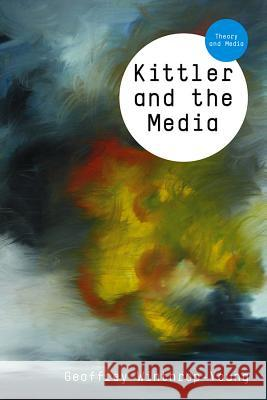 Kittler and the Media Geoffrey Winthrop–Young   9780745644059