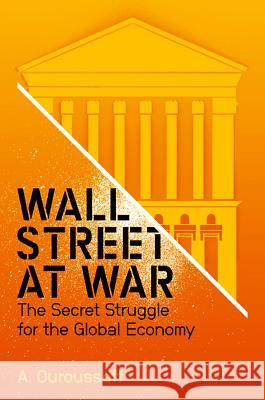 Wall Street at War: The Secret Struggle for the Global Economy Alexandra Ouroussoff   9780745644189