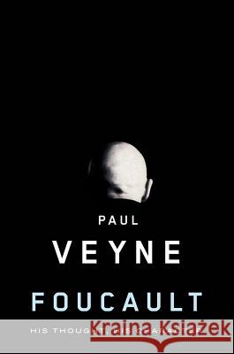 Foucault : His Thought, His Character Paul Veyne   9780745646411