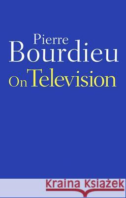 On Television  Bourdieu   9780745652160