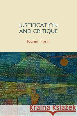 Justification and Critique: Towards a Critical Theory of Politics Forst, Rainer 9780745652283