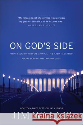 On God's Side: What Religion Forgets and Politics Hasn't Learned about Serving the Common Good Jim Wallis 9780745956121