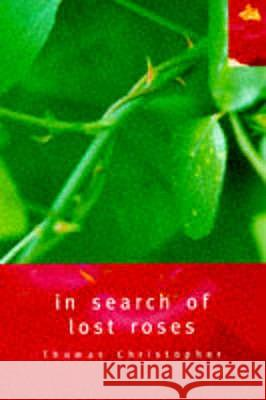 IN SEARCH OF LOST ROSES Thomas Christopher 9780747536956