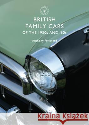 British Family Cars of the 1950s and '60s Anthony Pritchard 9780747807124
