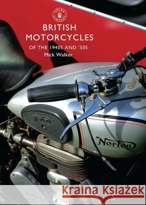 British Motorcycles of the 1940s and 50s Mick Walker 9780747808053